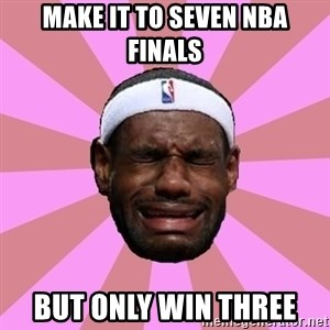 LeBron James - make it to seven nba finals but only win three