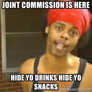 Hide Yo Kids - Joint commission is here  hide yo drinks hide yo snacks