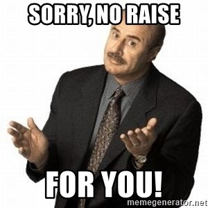 Dr. Phil - Sorry, No Raise For you!