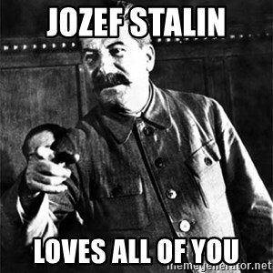 Joseph Stalin - Jozef stalin loves all of you