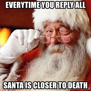 Capitalist Santa - Everytime you reply all Santa is closer to death