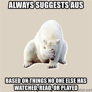 Bad RPer Polar Bear - Always suggests AUs Based on things no one else has watched, read, or played