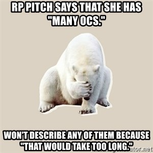 "Bad RPer Polar Bear - RP pitch says that she has ""many OCs."" Won't describe any of them because ""that would take too long."""