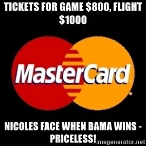 mastercard - Tickets for game $800, flight $1000 Nicoles Face when bama wins - priceless!