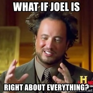 Ancient Aliens - What if joel is right about everytHing?
