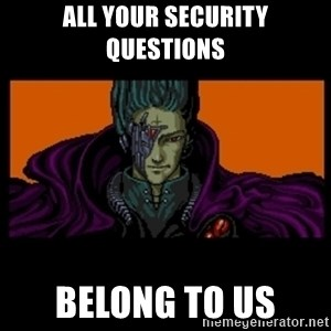 All your base are belong to us - all your security questions belong to us