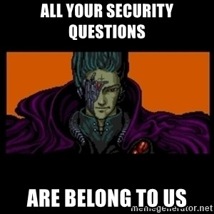 All your base are belong to us - all your security questions are belong to us