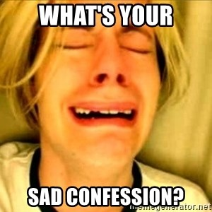 Leave Brittney Alone - What's your Sad confession?