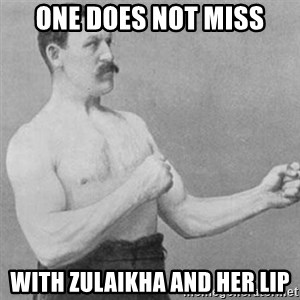overly manly man - oNe does not miss with Zulaikha and her lip