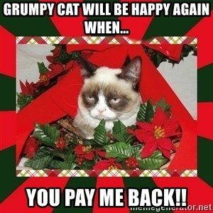 GRUMPY CAT ON CHRISTMAS - Grumpy cat will be happy again when... YOu pay me back!!