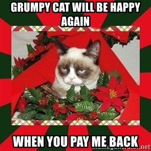 GRUMPY CAT ON CHRISTMAS - Grumpy cat will be happy again  when you pay me back