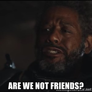 Saw Gerrera - Are we not friends?