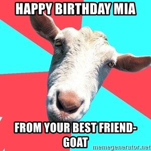 Oblivious Activist Goat - happy birthday mia from your best friend-goat