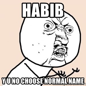 y u no meme - Habib Y u No Choose Normal Name