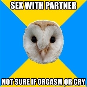 Bipolar Owl - Sex with partner not sure if orgasm or cry