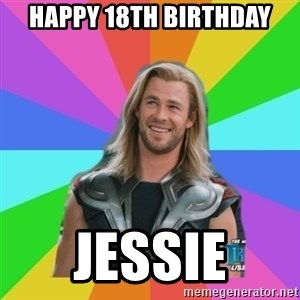 Overly Accepting Thor - Happy 18th birthday Jessie