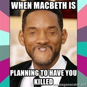 woll smoth - when macbeth is  planning to have you killed