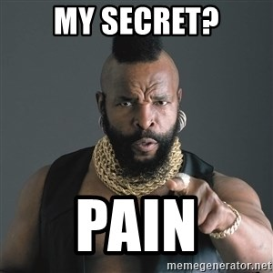 Mr T Fool - My secret? Pain
