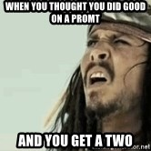 Jack Sparrow Reaction - When you thought you did good on a promt and you get a two