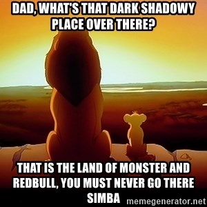 simba mufasa - Dad, What's that dark shadowy Place over there? That is the land of Monster and Redbull, you must never go there Simba