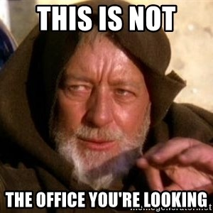 JEDI KNIGHT - this is not  the office you're looking