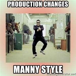 psy gangnam style meme - Production changes manny style