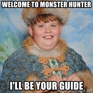 welcome to the internet i'll be your guide - Welcome to monster hunter I'll be your guide