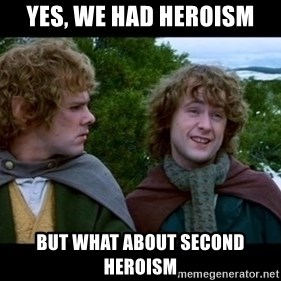 What about second breakfast? - Yes, we had heroism But what about second heroism