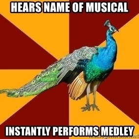 Thespian Peacock - Hears name of musical Instantly performs medley