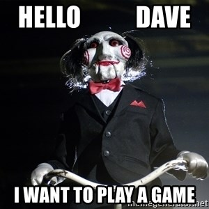 Jigsaw - Hello           dave i want to play a game
