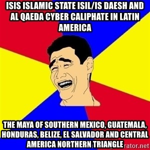 journalist - ISIS Islamic State ISIL/IS Daesh and Al Qaeda Cyber Caliphate in Latin America The Maya of Southern Mexico, Guatemala, Honduras, Belize, El Salvador and Central America Northern Triangle