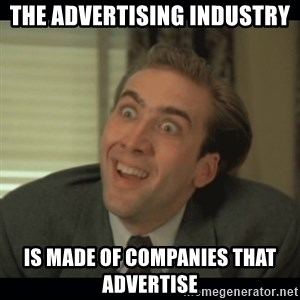 Nick Cage - The advertising industry Is made of companies that advertise