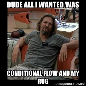 The Dude - Dude all i wanted was conditional flow and my rug