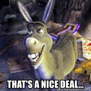 Donkey Shrek - That's a nice deal...