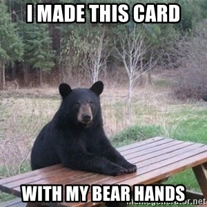 Patient Bear - I made this card with my bear hands