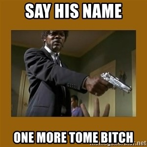 say what one more time - Say his name One more tome bitch