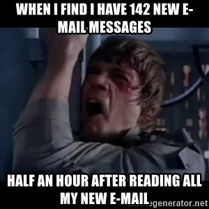 Luke skywalker nooooooo - When I find I have 142 new e-mail messages half an hour after reading all my new e-mail