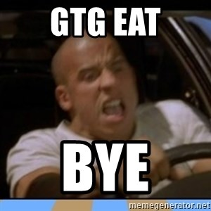fast and furious - GTG EAT Bye