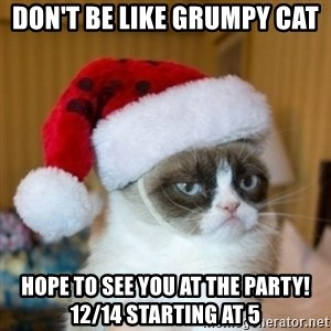 Grumpy Cat Santa Hat - Don't be like grumpy cat Hope to see you at the party! 12/14 starting at 5