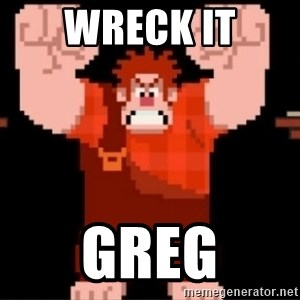 Wreck-It Ralph  - Wreck It GREG