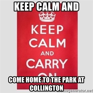 Keep Calm - KEep Calm and  Come home To the Park at Collington