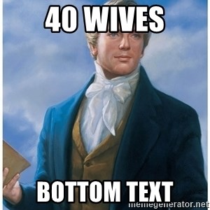 Joseph Smith - 40 wives BOTTOM TEXT