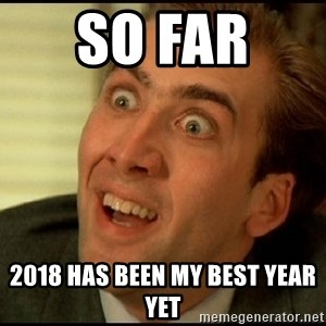 You Don't Say Nicholas Cage - so far  2018 has been my best year yet