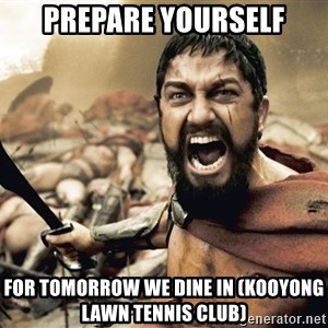 Spartan300 - Prepare yourself for tomorrow we dine in (Kooyong Lawn Tennis club)