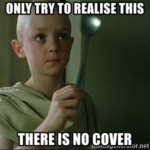 There is no spoon - Only try to realise this There is no Cover