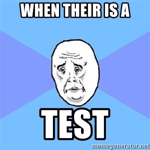 Okay Guy - when their is a TEST