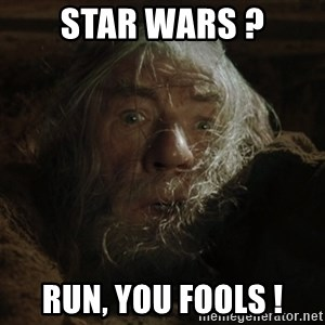 gandalf run you fools closeup - Star wars ? Run, you fools !