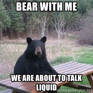 Patient Bear - Bear with me We are about to talk Liquid