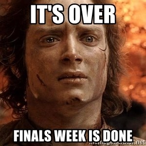 Frodo  - It's over Finals week is done