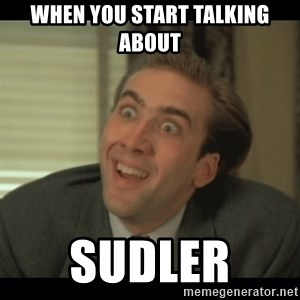 Nick Cage - When you start talking about SUDLeR